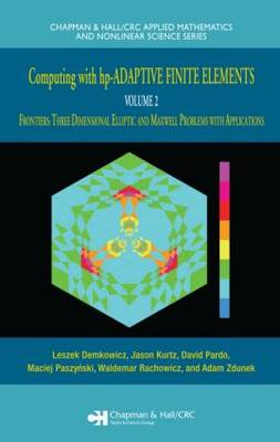 Computing with hp-ADAPTIVE FINITE ELEMENTS: Volume II Frontiers:  Three Dimensional Elliptic and Maxwell Problems with Applications - Chapman & Hall/CRC Applied Mathematics & Nonlinear Science (Hardback)