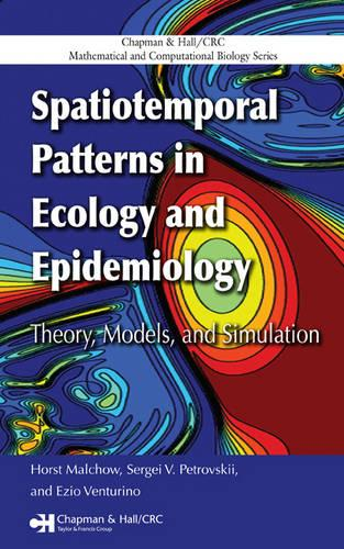 Spatiotemporal Patterns in Ecology and Epidemiology: Theory, Models, and Simulation - Chapman & Hall/CRC Mathematical and Computational Biology (Hardback)