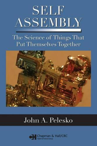 Self Assembly: The Science of Things That Put Themselves Together (Paperback)
