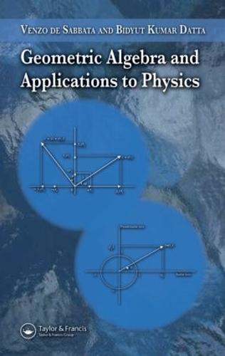 Geometric Algebra and Applications to Physics (Hardback)