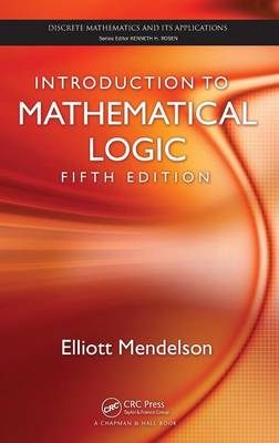 Introduction to Mathematical Logic - Discrete Mathematics and its Applications 48 (Hardback)