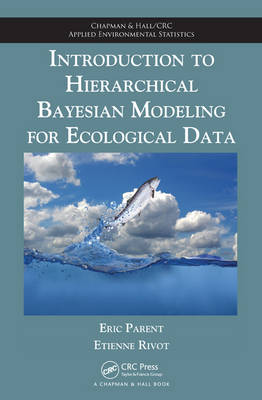 Introduction to Hierarchical Bayesian Modeling for Ecological Data - Chapman & Hall/CRC Applied Environmental Statistics (Hardback)