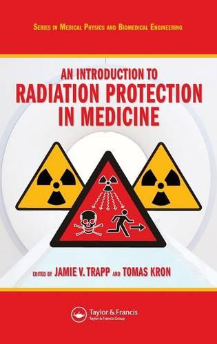 An Introduction to Radiation Protection in Medicine - Series in Medical Physics and Biomedical Engineering (Hardback)