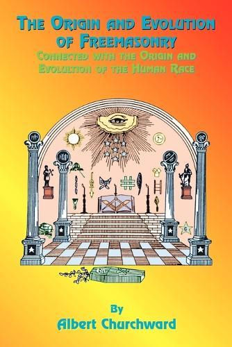 The Origin and Evolution of Freemasonry: Connected with the Origin and Evolution of the Human Race (Paperback)