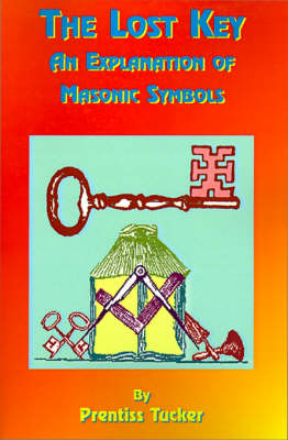 The Lost Key: An Explanation and Application of the Masonic Symbols (Paperback)
