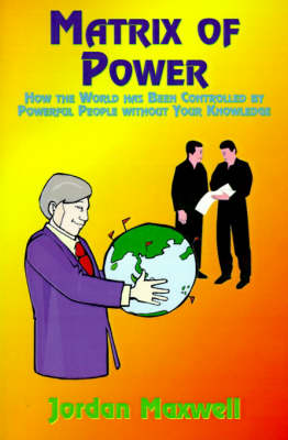 Matrix of Power: How the World Has Been Controlled by Powerful People without Your Knowledge (Paperback)