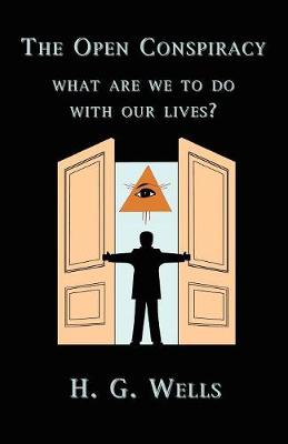 The Open Conspiracy: What Are We To Do With Our Lives? (Paperback)
