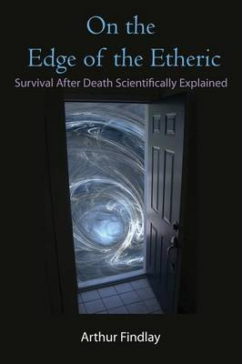 On the Edge of the Etheric: Survival After Death Scientifically Explained (Paperback)