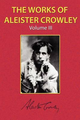 The Works of Aleister Crowley Vol. 3 (Paperback)