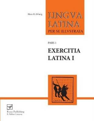 Lingua Latina - Exercitia Latina I: Exercises for Familia Romana - Lingua Latina (Paperback)