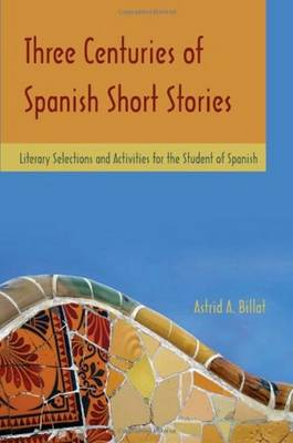 Three Centuries of Spanish Short Stories: Literary Selections and Activities for Students of Spanish (Paperback)