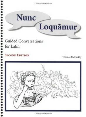 Nunc Loquamur: Guided Conversations for Latin (Spiral bound)