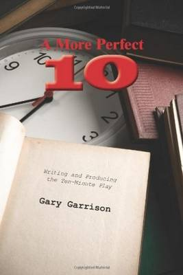 A More Perfect Ten: Writing and Producing the Ten-Minute Play (Paperback)