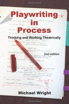 Playwriting in Process: Thinking and Working Theatrically (Paperback)