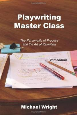 Playwriting Master Class: The Personality of Process and the Art of Rewriting (Paperback)