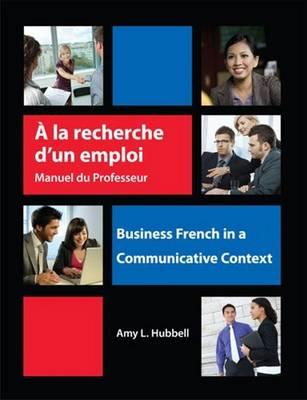 A la recherche d'un emploi: Instructor's Resource Manual: Business French in a Communicative Context (Paperback)