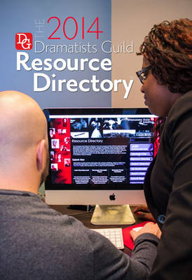 The Dramatists Guild Resource Directory 2014 2014: The Writers Guide to the Theatrical Marketplace (Paperback)