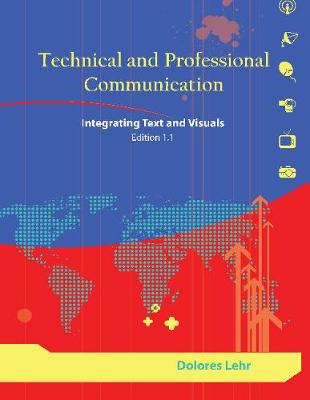Technical and Professional Communication: Integrating Text and Visuals, Edition 1.1 (Paperback)