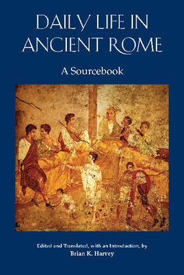 Daily Life in Ancient Rome: A Sourcebook (Paperback)
