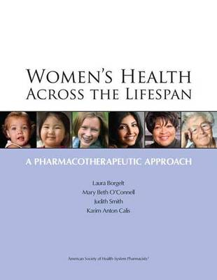 Women's Health Across the Lifespan: A Pharmacotherapeutic Approach (Paperback)