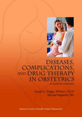 Diseases, Complications, and Drug Therapy in Obstetrics: A Guide for Clinicians (Paperback)
