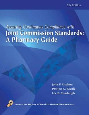 Assuring Continuous Complicance with Joint Commission Standards: A Pharmacy Guide (Paperback)