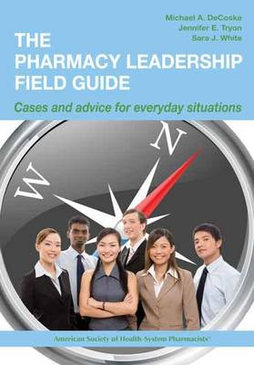 The Pharmacy Leadership Field Guide: Cases and Advice for Everyday Situations (Paperback)