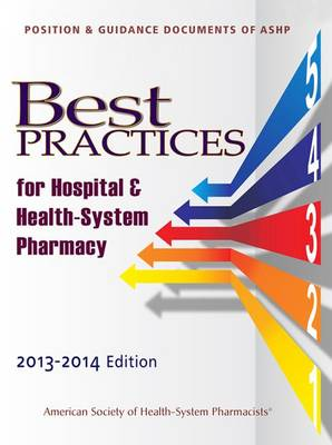 Best practices for hospital and health-system pharmacy 2013-2014: Position and guidance documents of ASHP (Paperback)