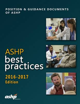 ASHP Best Practices 2016-2017: Position & Guidance Documents of ASHP (Paperback)