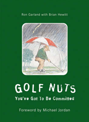 Golf Nuts: You've Got to Be Committed (Paperback)