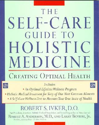The Self-care Guide to Holistic Medicine: Creating Optimal Health (Paperback)