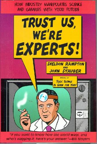 Trust Us, We'Re Experts!: How Industry Manipulates Science and Gambles with Your Future (Paperback)