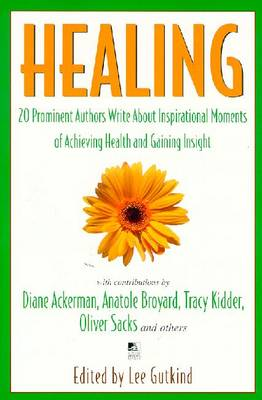 Healing: Twenty Prominent Authors Write About Inspirational Moments of Achieving Health and Gaining Insight (Paperback)