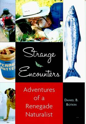 Strange Encounters: Adventures of a Renegade Naturalist (Paperback)