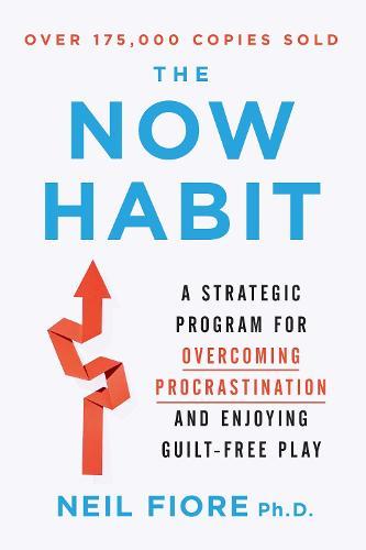 Now Habit: A Strategic Program for Overcoming Procrastination and Enjoying Guilt-Free Play (Paperback)