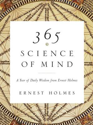 365 Science of Mind: A Year of Daily Wisdom from Ernest Holmes (Paperback)