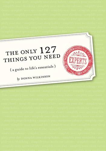 The Only 127 Things You Need: A Guide to Life's Essentials - According to the Experts (Paperback)