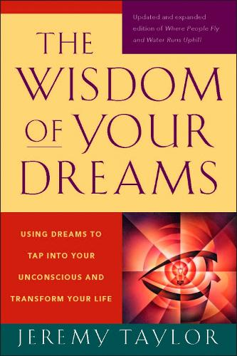 The Wisdom of Your Dreams: Using Dreams to Tap into Your Unconscious and Transform Your Life (Paperback)