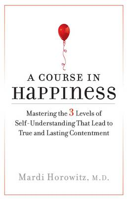 A Course in Happiness: Mastering the 3 Levels of Self-Understanding That Lead to True and Lasting Contentment (Paperback)