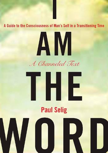 I am the Word: A Guide to the Consciousness of Man's Self in a Transitioning Time (Paperback)
