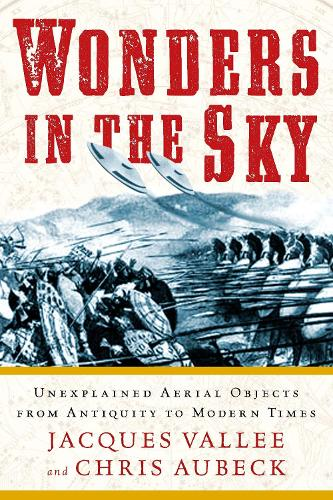 Wonders In the Sky: Unexplained Aerial Objects From Antiquity To Modern Times (Paperback)