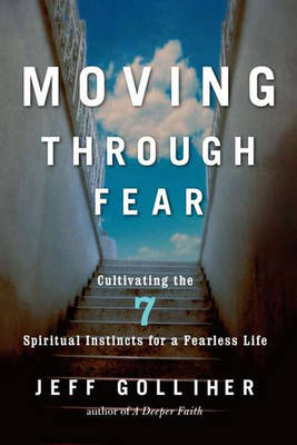 Moving Through Fear: Cultivating the Seven Spiritual Instincts (Paperback)
