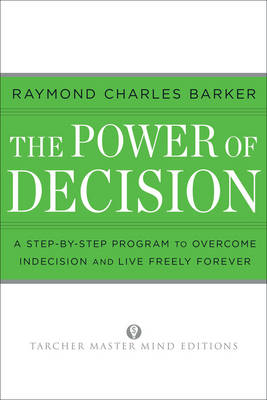 Power of Decision: A Step-by-step Guide to Overcome Indecision and Live Freely Forever (Paperback)