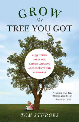 Grow the Tree You Got: & 46 Other Ideas for Raising Amazing Adolescents and Teenagers (Paperback)