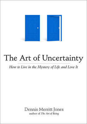 Art of Uncertainty: How to Live in the Mystery of Life and Love it (Paperback)