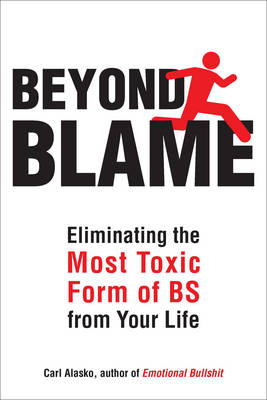 Beyond Blame: Eliminating the Most Toxic Form of Bs from Your Life (Paperback)