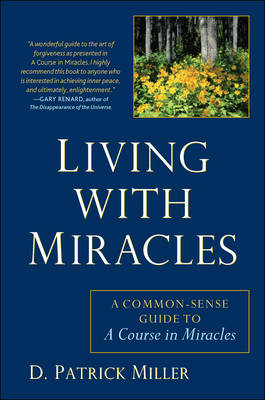 Living with Miracles: A Common-Sense Guide to a Course in Miracles (Paperback)