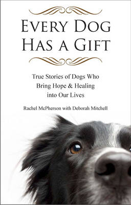 Every Dog Has a Giftt: True Stories of Dogs Who Bring Hope & Healing into Our Lives (Paperback)