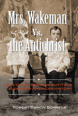 Mrs. Wakeman vs. the Antichrist: And Other Strange-but-True Tales from American History (Paperback)