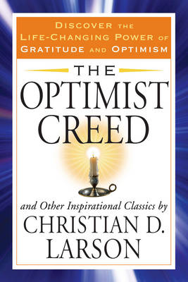 Optimist Creed: And Other Inspirational Classics Discover the Life-Changing Power of Gratitude and Optimism (Paperback)